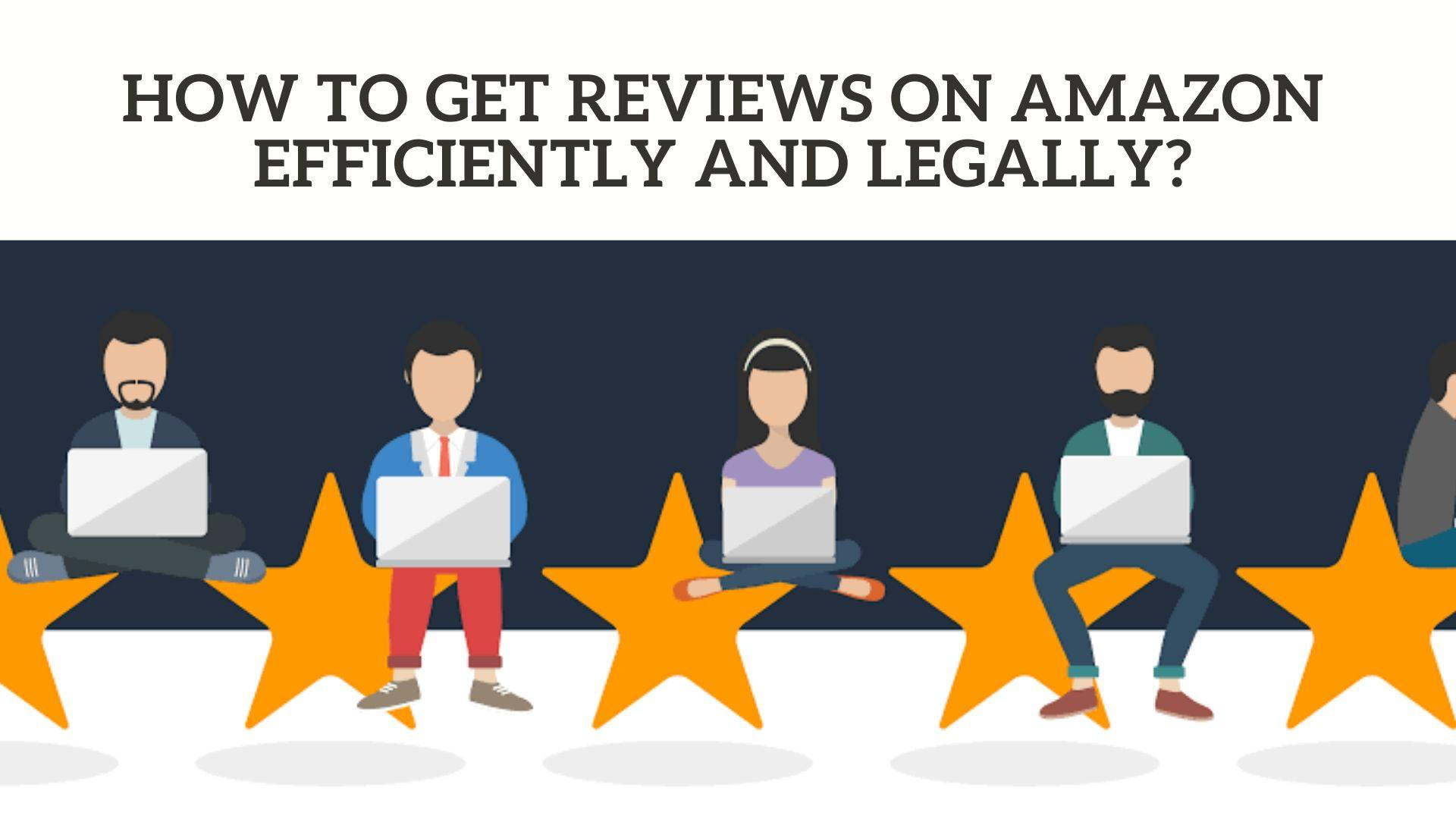 How to Get Reviews on Amazon Efficiently and Legally.png