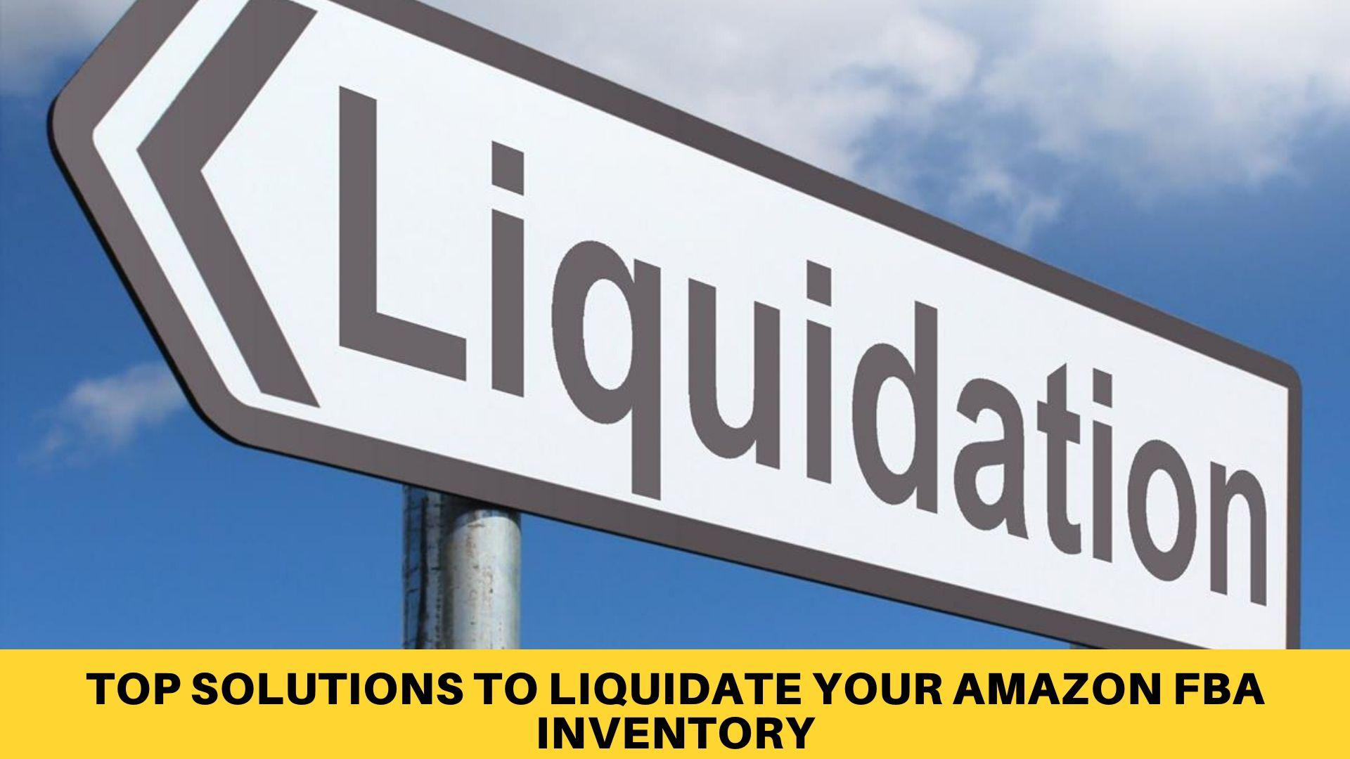 Top Solutions to Liquidate Your Amazon FBA Inventory.png