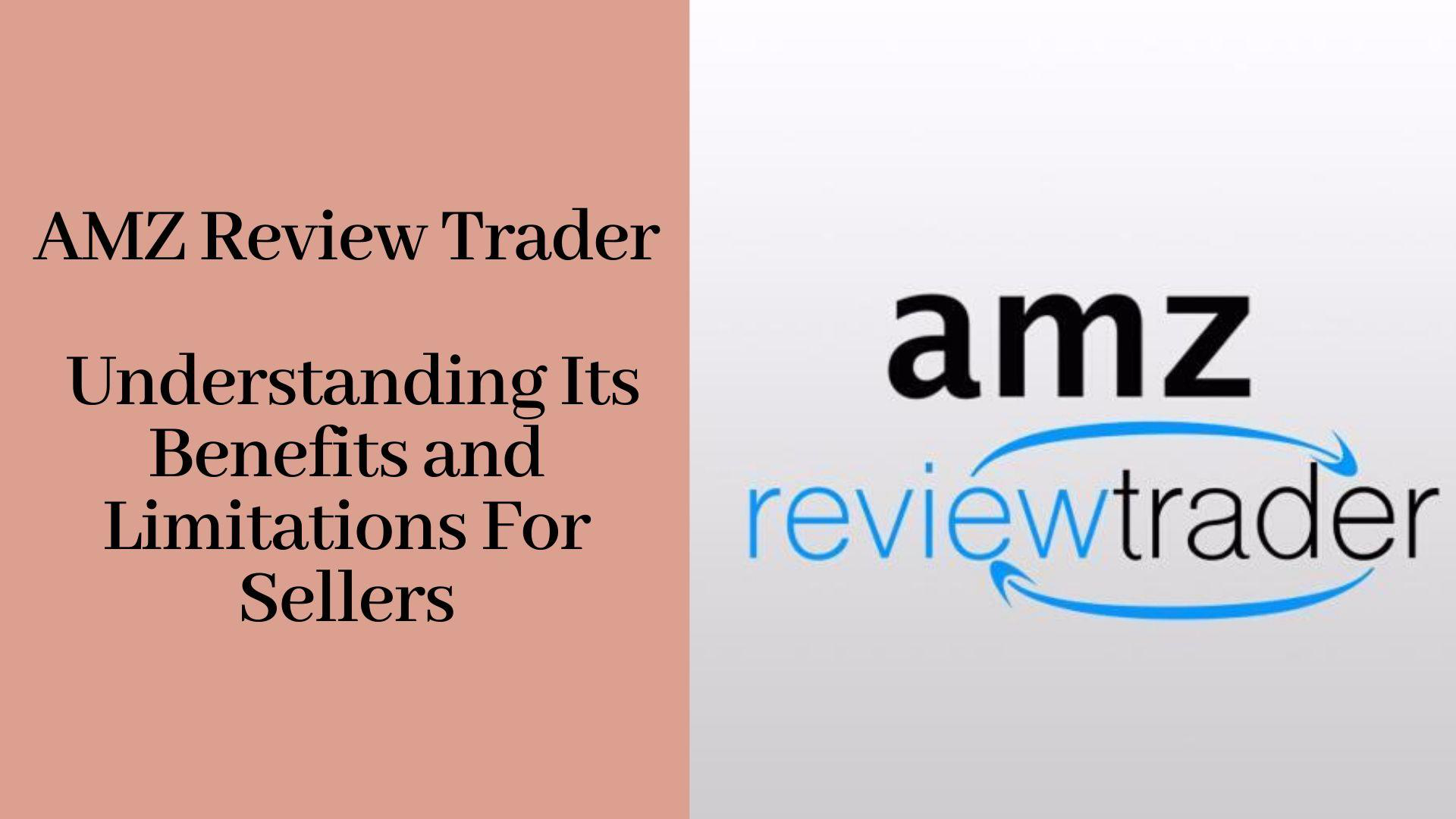 AMZ Review Trader - Benefits and Limitations.png