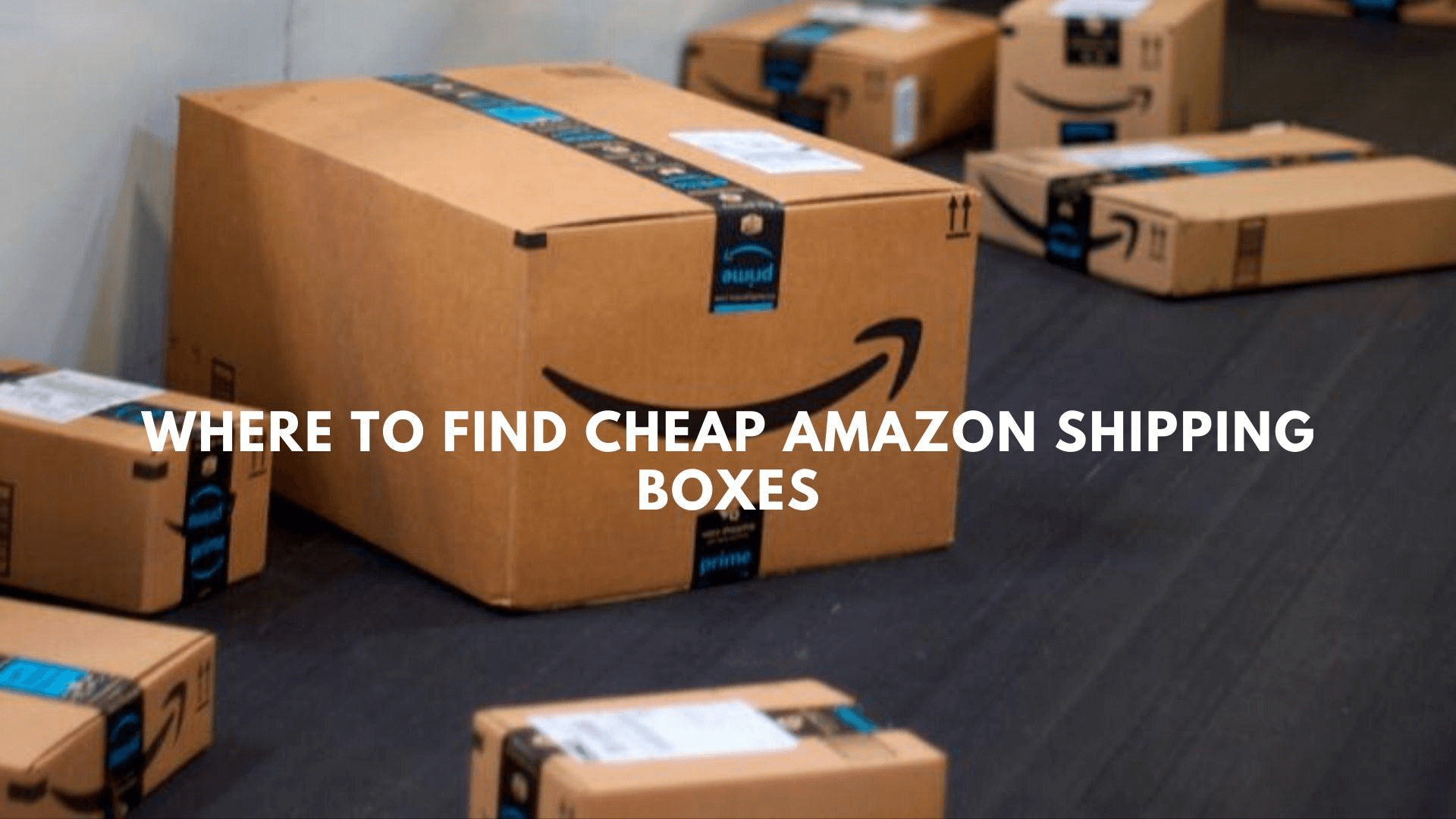 Where to Find Cheap Amazon Shipping Boxes.png